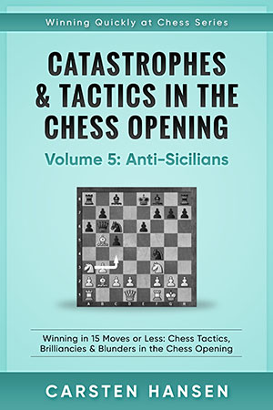 Catastrophes & Tactics in the Chess Opening: Volume 5