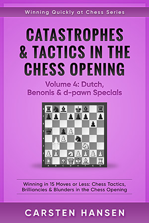 Catastrophes & Tactics in the Chess Opening: Volume 4