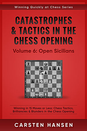 Catastrophes & Tactics in the Chess Opening: Volume 6