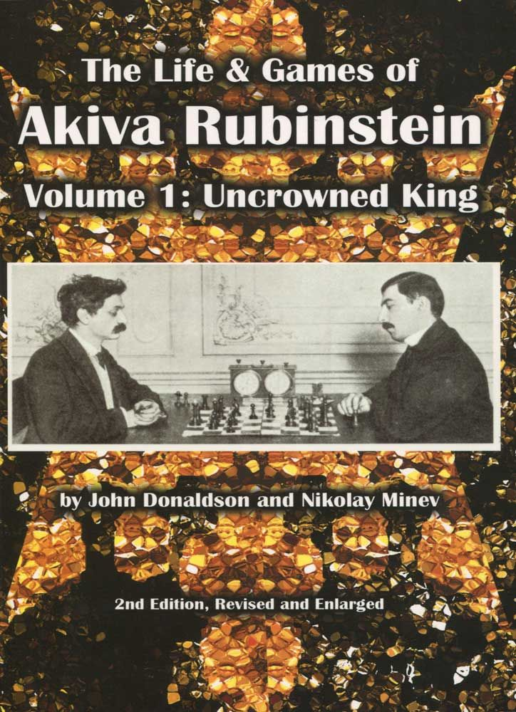 The Life and Games of Akiva Rubinstein: Volume 1