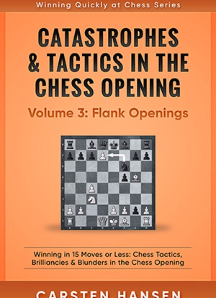 Catastrophes & Tactics in the Chess Opening: Volume 3