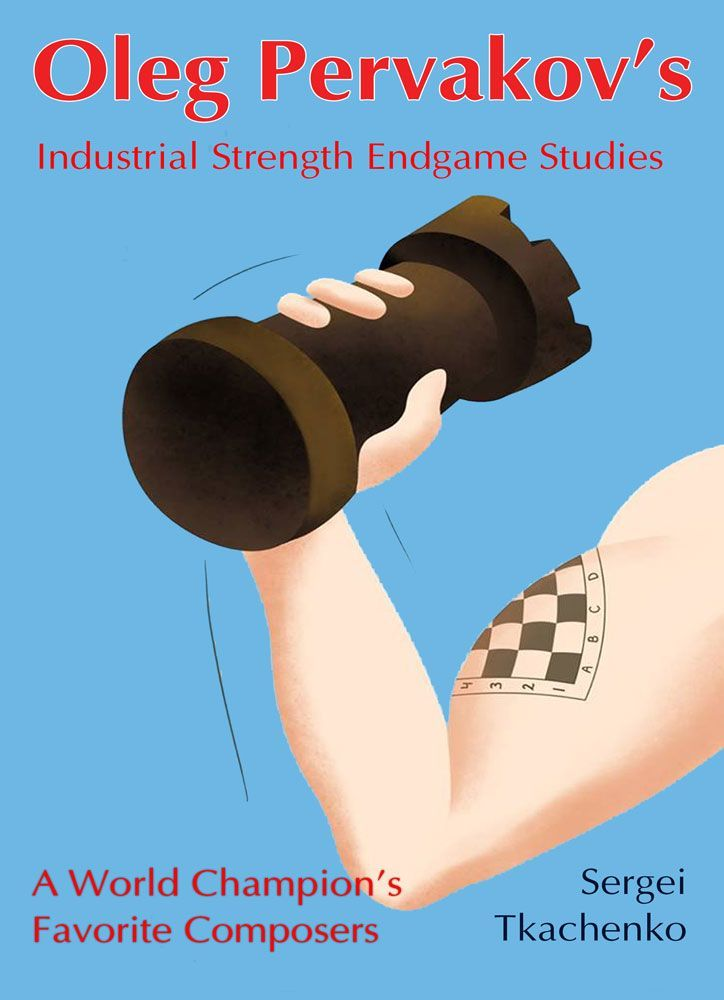 Oleg Pervakov's Industrial Strength Endgame Studies