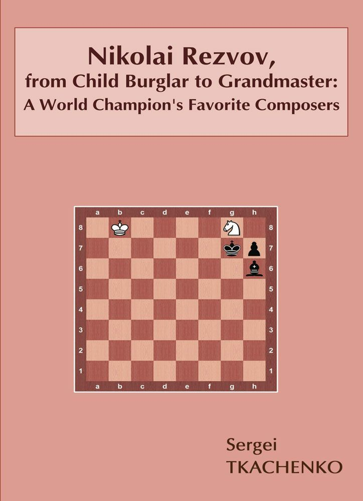Nikolai Rezvov, from Child Burglar to Grandmaster