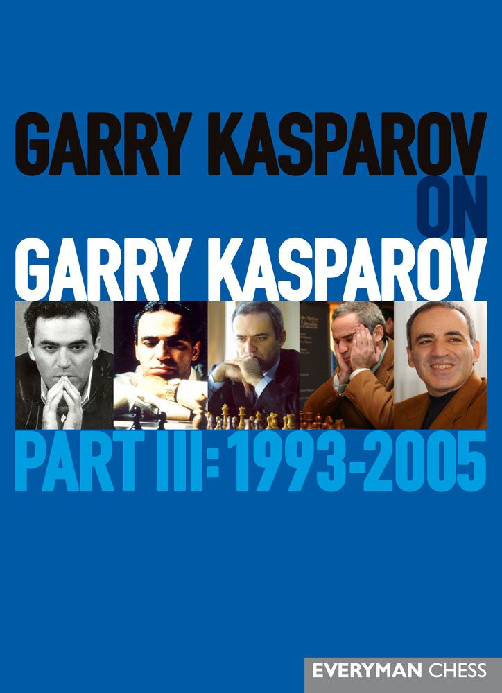 Garry Kasparov on Garry Kasparov, Part 3: 1993-2005