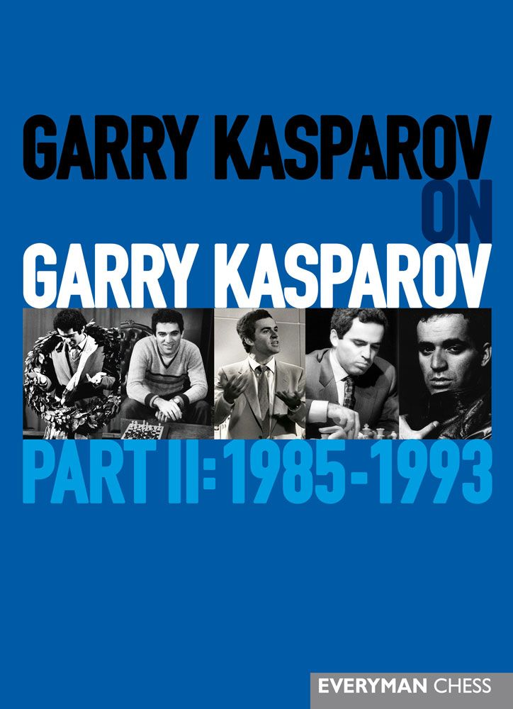 Garry Kasparov On Garry Kasparov, Part 2: 1985-1993