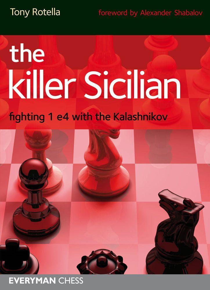The Killer Sicilian: Fighting 1.e4 with the Kalashnikov