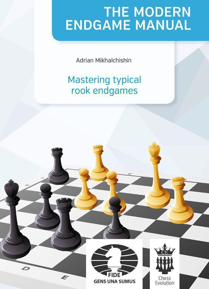 The Modern Endgame Manual: Mastering typical rook endgames