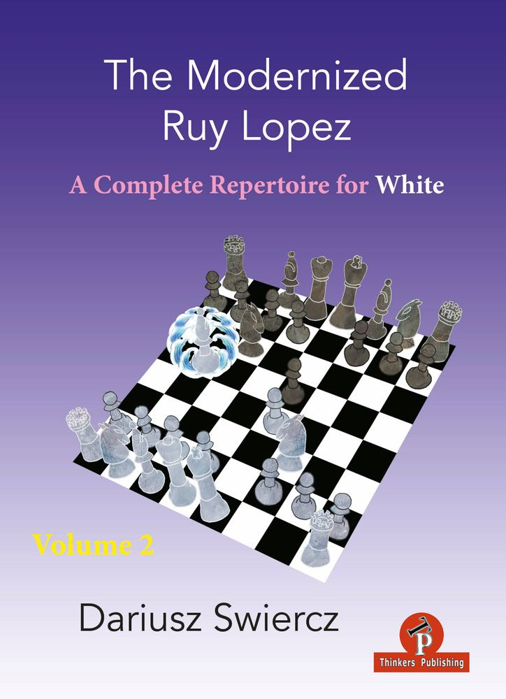 The Modernized Ruy Lopez - Volume 2 - A Complete Repertoire For White