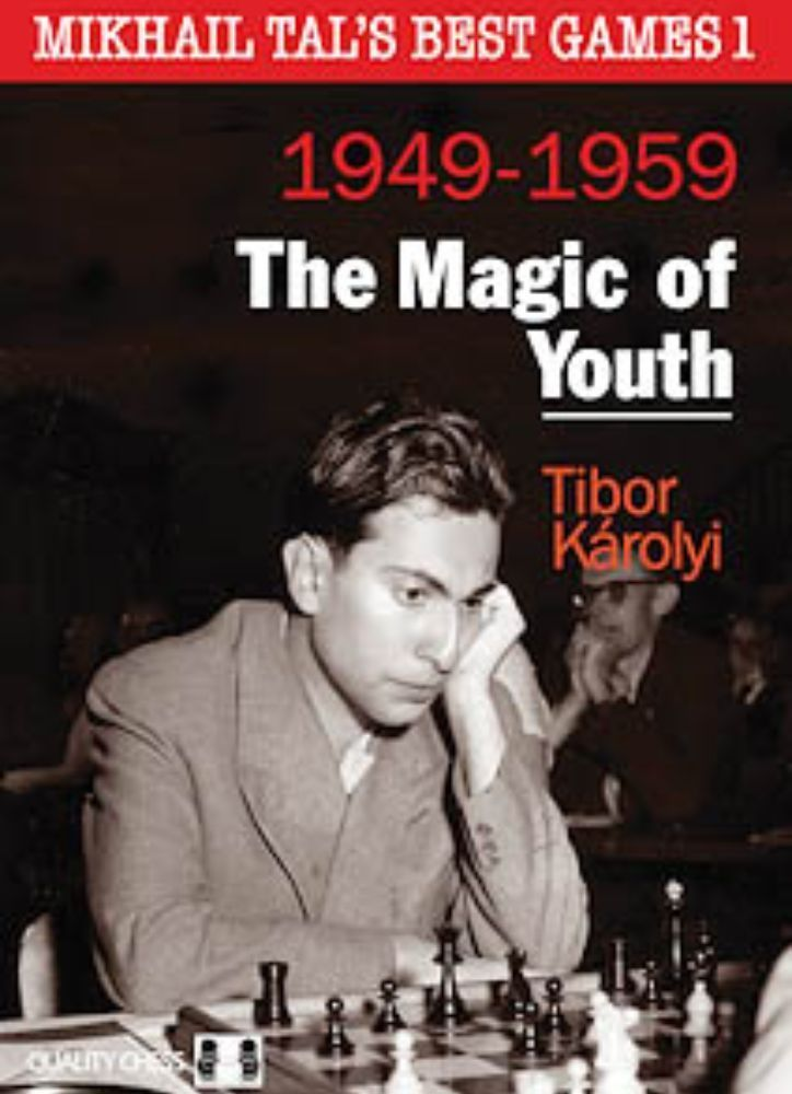The Magic of Youth: Mikhail Tal's Best Games: Volume 1