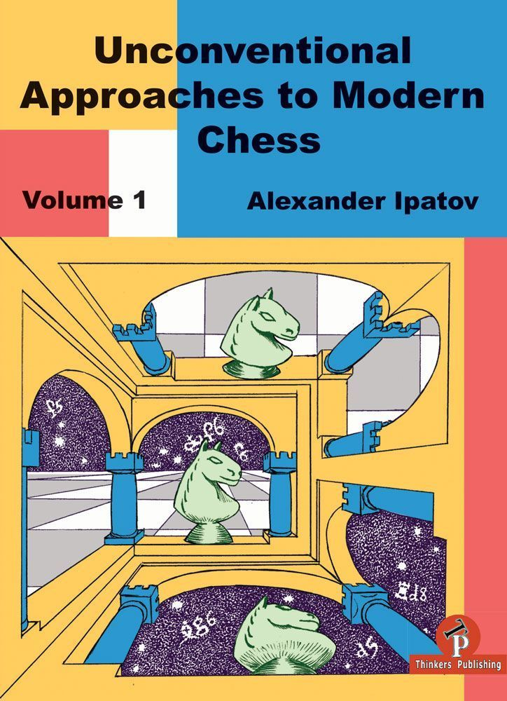 Unconventional Approaches in Modern Chess, Volume 1: Rare Ideas for Black